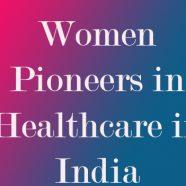 Women Pioneers in healthcare in India