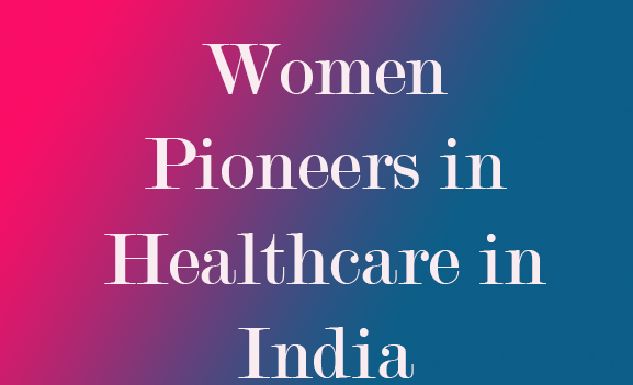Women Pioneers in healthcare in India