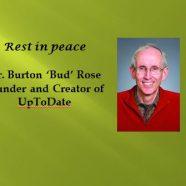 Obituary  :                                   Dr. Burton Rose- Founder of           UpToDate